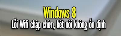 Sửa lỗi Wifi chập chờn trên laptop sau khi cài Win 8.1